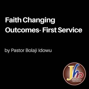 Faith Changing Outcomes- First Service