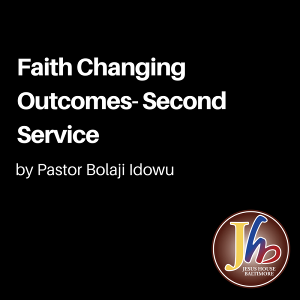 Faith Changing Outcomes- Second Service